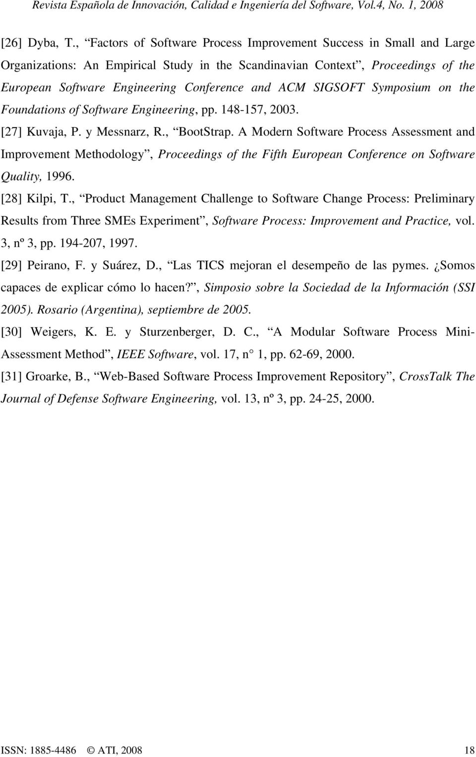 SIGSOFT Symposium on the Foundations of Software Engineering, pp. 148-157, 2003. [27] Kuvaja, P. y Messnarz, R., BootStrap.