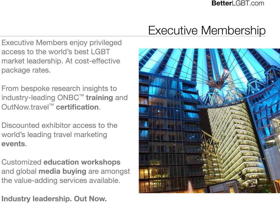 At cost-effective package rates. From bespoke research insights to industry-leading ONBC training and OutNow.