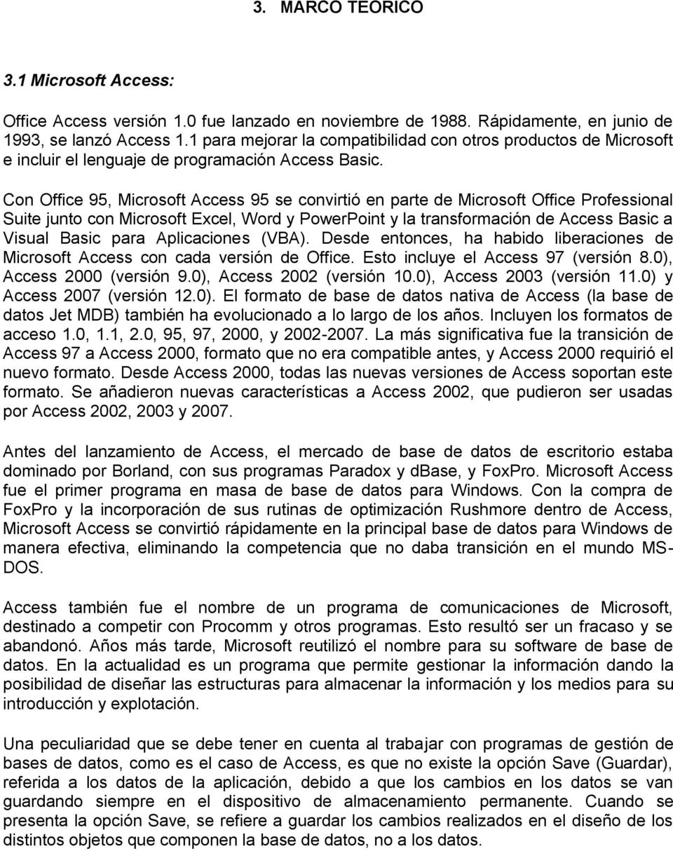 Con Office 95, Microsoft Access 95 se convirtió en parte de Microsoft Office Professional Suite junto con Microsoft Excel, Word y PowerPoint y la transformación de Access Basic a Visual Basic para