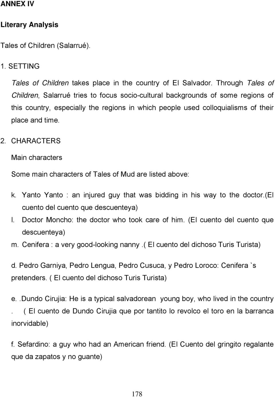 CHARACTERS Main characters Some main characters of Tales of Mud are listed above: k. Yanto Yanto : an injured guy that was bidding in his way to the doctor.(el cuento del cuento que descuenteya) l.