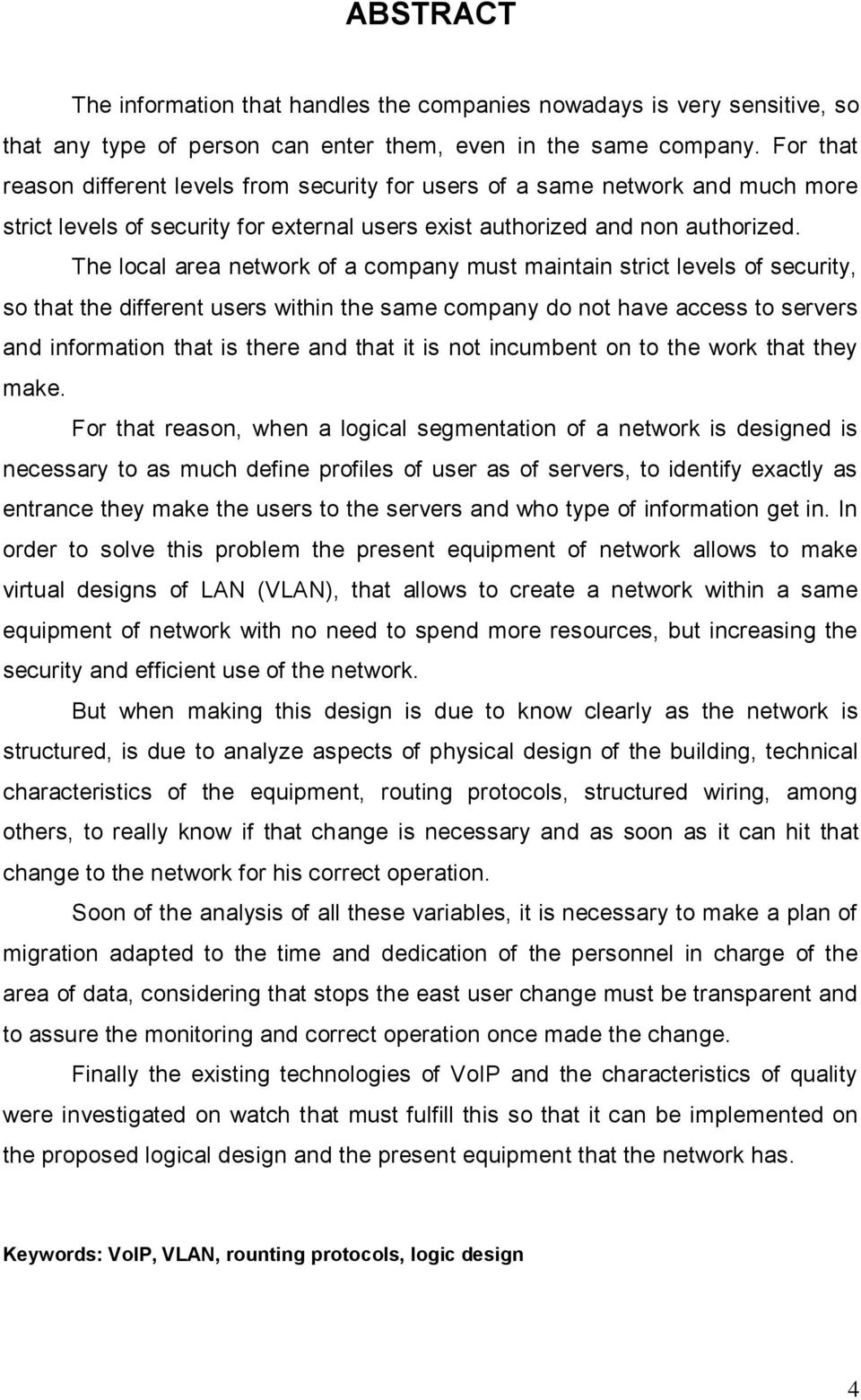 The local area network of a company must maintain strict levels of security, so that the different users within the same company do not have access to servers and information that is there and that