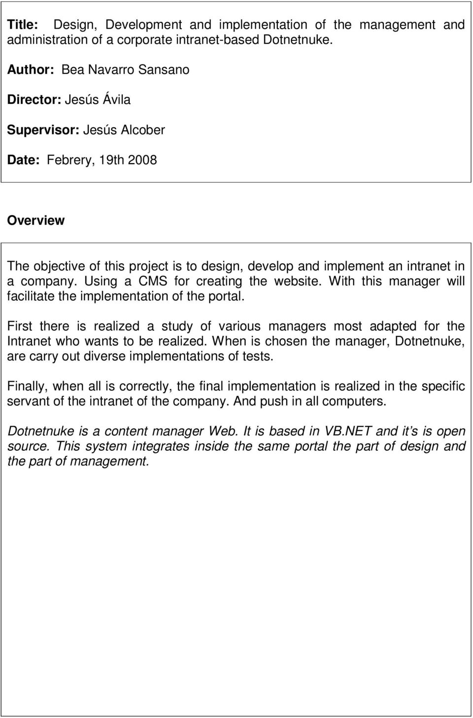 company. Using a CMS for creating the website. With this manager will facilitate the implementation of the portal.
