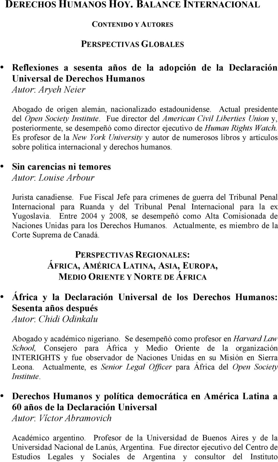 nacionalizado estadounidense. Actual presidente del Open Society Institute.