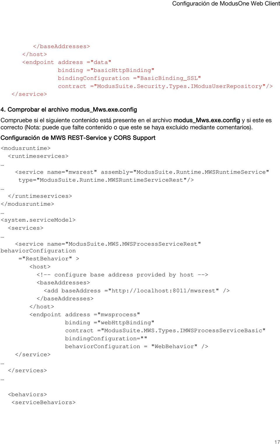 "Configuración de MWS REST-Service y CORS Support <modusruntime> <runtimeservices> <service name=""mwsrest"" assembly=""modussuite.runtime.mwsruntimeservice"" type=""modussuite.runtime.mwsruntimeservicerest""/> </runtimeservices> </modusruntime> <system."