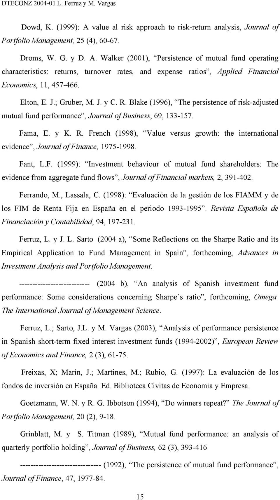 Fant, L.F. (1999): Investment behaviour of mutual fund shareholders: The evidence from aggregate fund flows, Journal of Financial markets, 2, 391-402. Ferrando, M., Lassala, C.