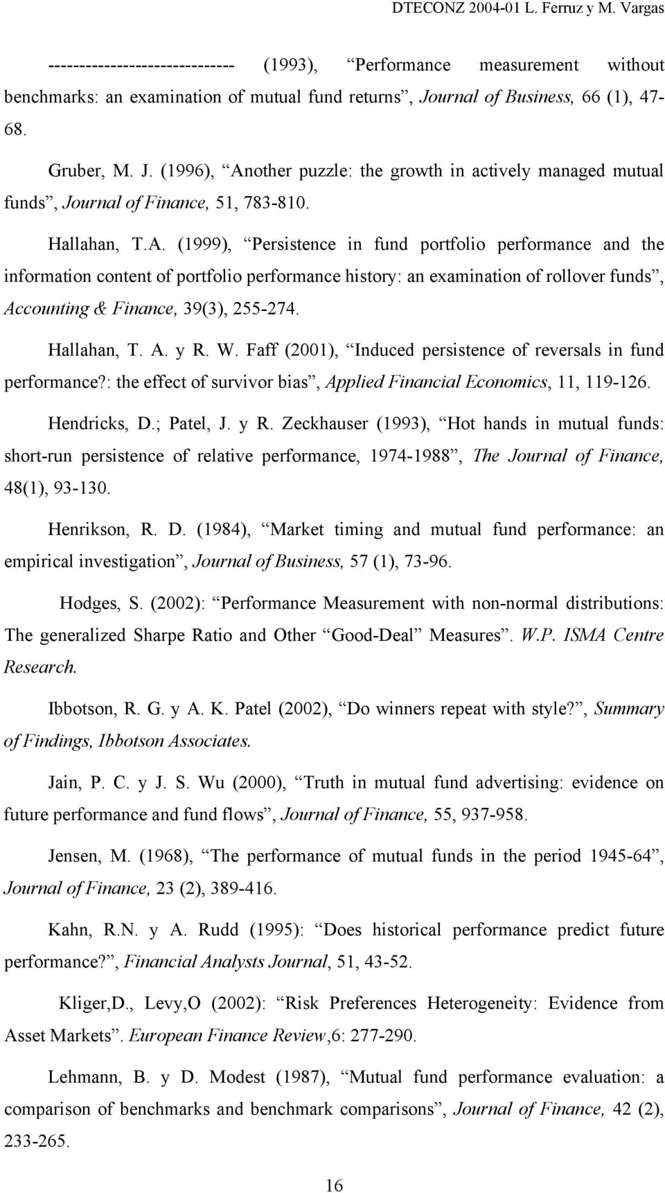 other puzzle: the growth in actively managed mutual funds, Journal of Finance, 51, 783-810. Hallahan, T.A.