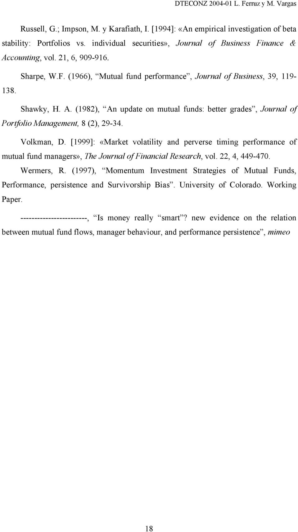 Volkman, D. [1999]: «Market volatility and perverse timing performance of mutual fund managers», The Journal of Financial Research, vol. 22, 4, 449-470. Wermers, R.