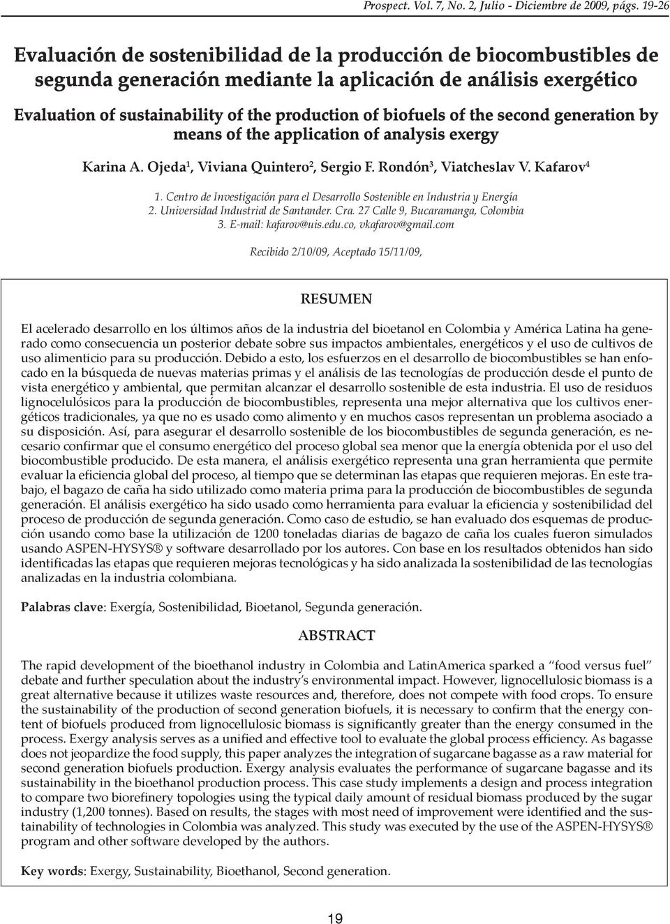 of the second generation by means of the application of analysis exergy Karina A. Ojeda 1, Viviana Quintero 2, Sergio F. Rondón 3, Viatcheslav V. Kafarov 4 1.