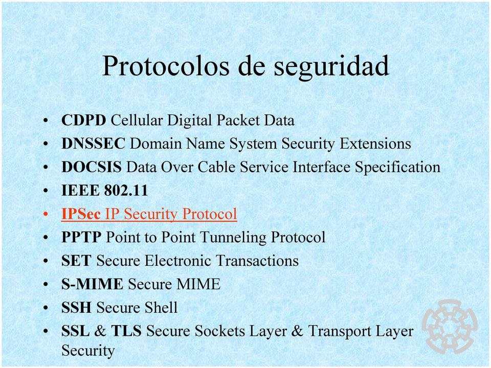 11 IPSec IP Security Protocol PPTP Point to Point Tunneling Protocol SET Secure Electronic