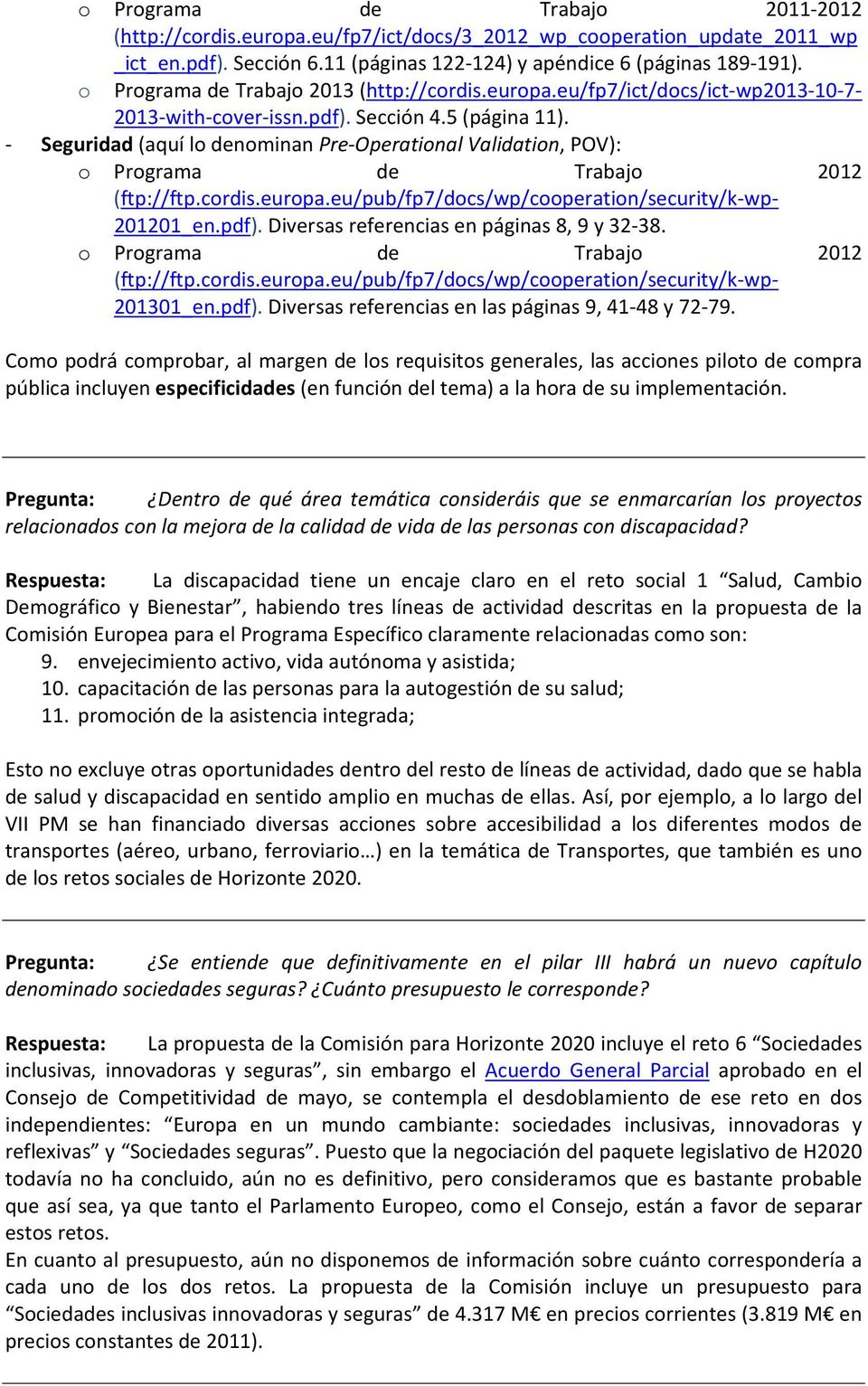 Seguridad (aquí lo denominan Pre Operational Validation, POV): o Programa de Trabajo 2012 (ftp://ftp.cordis.europa.eu/pub/fp7/docs/wp/cooperation/security/k wp 201201_en.pdf).