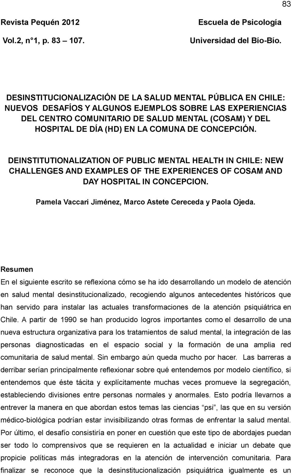 COMUNA DE CONCEPCIÓN. DEINSTITUTIONALIZATION OF PUBLIC MENTAL HEALTH IN CHILE: NEW CHALLENGES AND EXAMPLES OF THE EXPERIENCES OF COSAM AND DAY HOSPITAL IN CONCEPCION.
