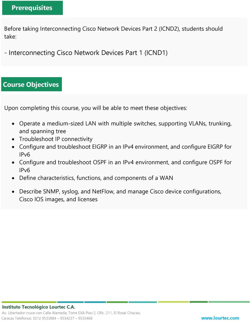 Troubleshoot IP connectivity Configure and troubleshoot EIGRP in an IPv4 environment, and configure EIGRP for IPv6 Configure and troubleshoot OSPF in an IPv4 environment, and