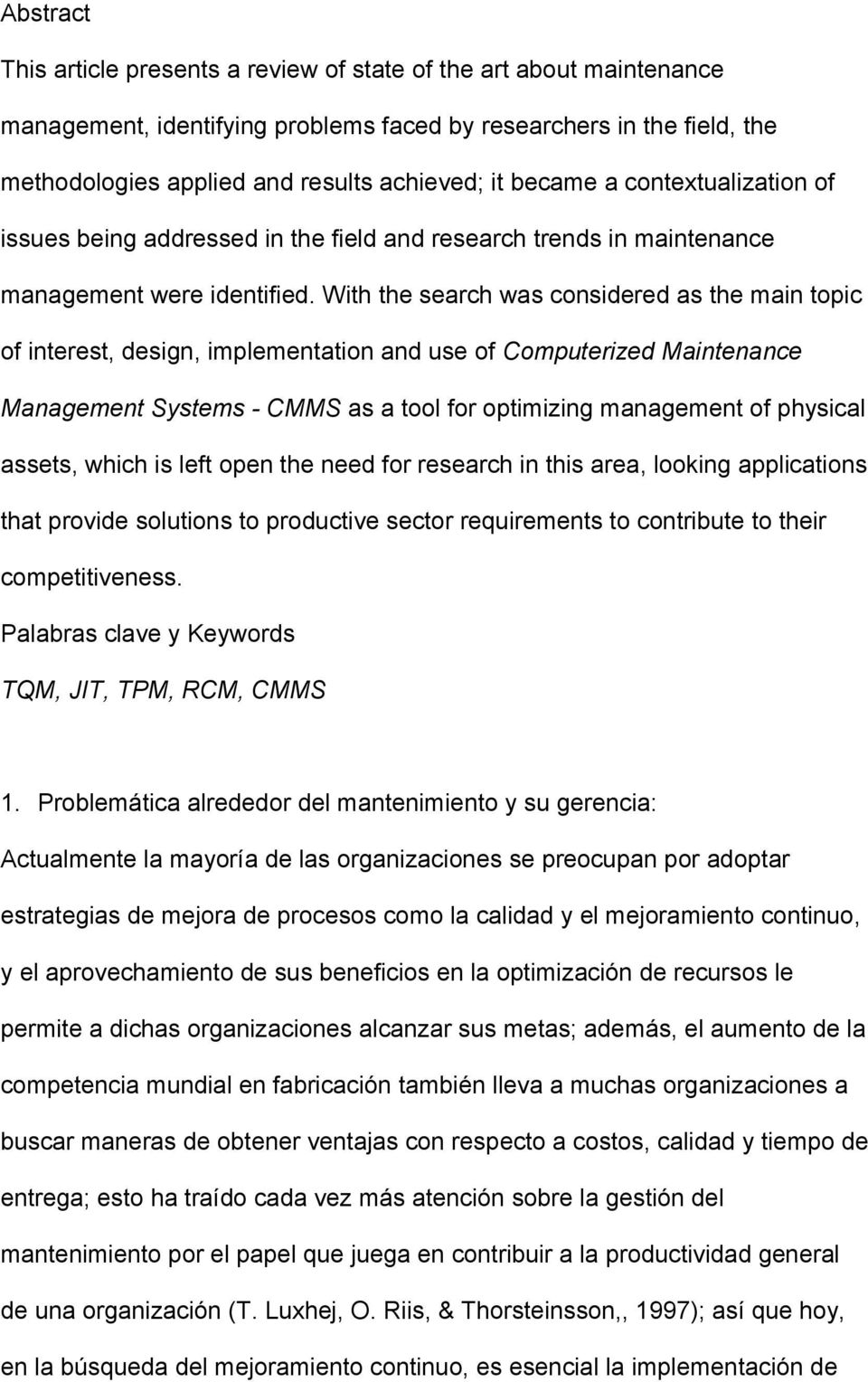 With the search was considered as the main topic of interest, design, implementation and use of Computerized Maintenance Management Systems - CMMS as a tool for optimizing management of physical