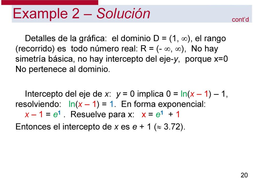 al dominio. Intercepto del eje de x: y = 0 implica 0 = ln(x 1) 1, resolviendo: ln(x 1) = 1.