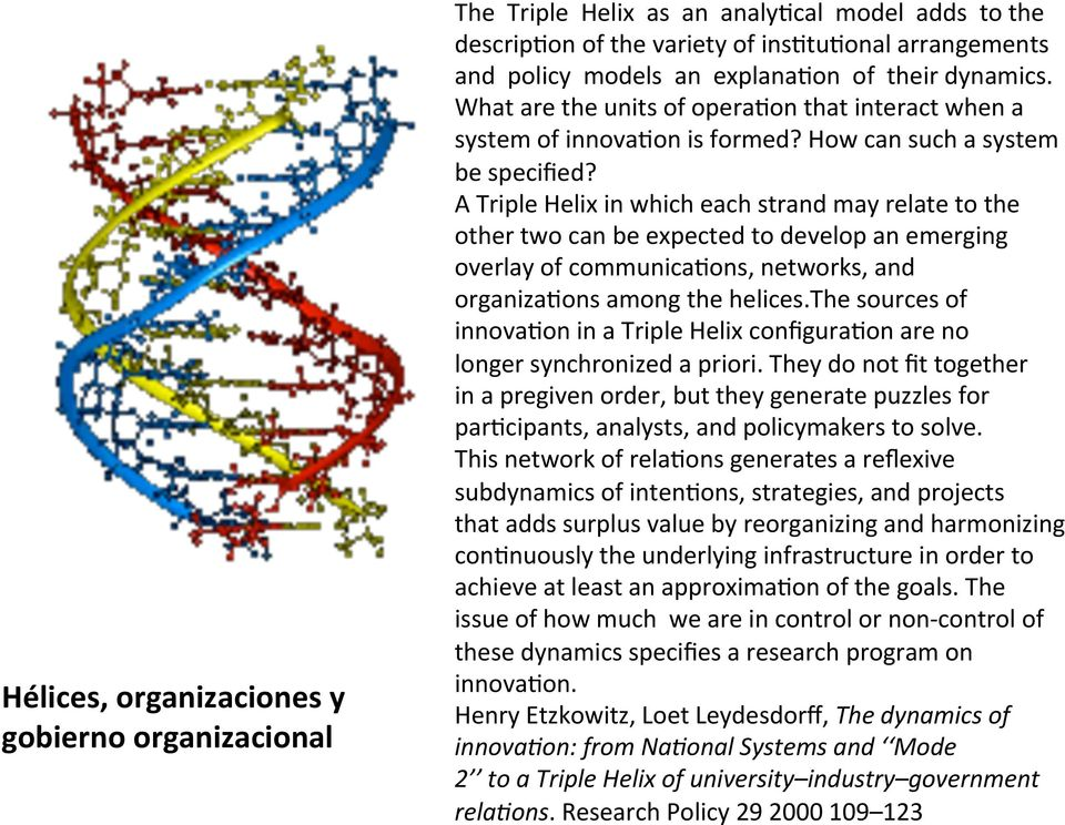 A Triple Helix in which each strand may relate to the other two can be expected to develop an emerging overlay of communicanons, networks, and organizanons among the helices.