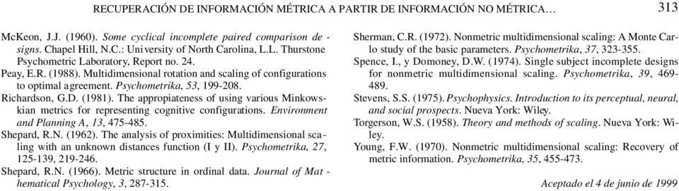 (1981). The appropiateness of using various Minkowskian metrics for representing cognitive configurations. Environment and Planning A, 13, 475-485. Shepard, R.N. (1962).