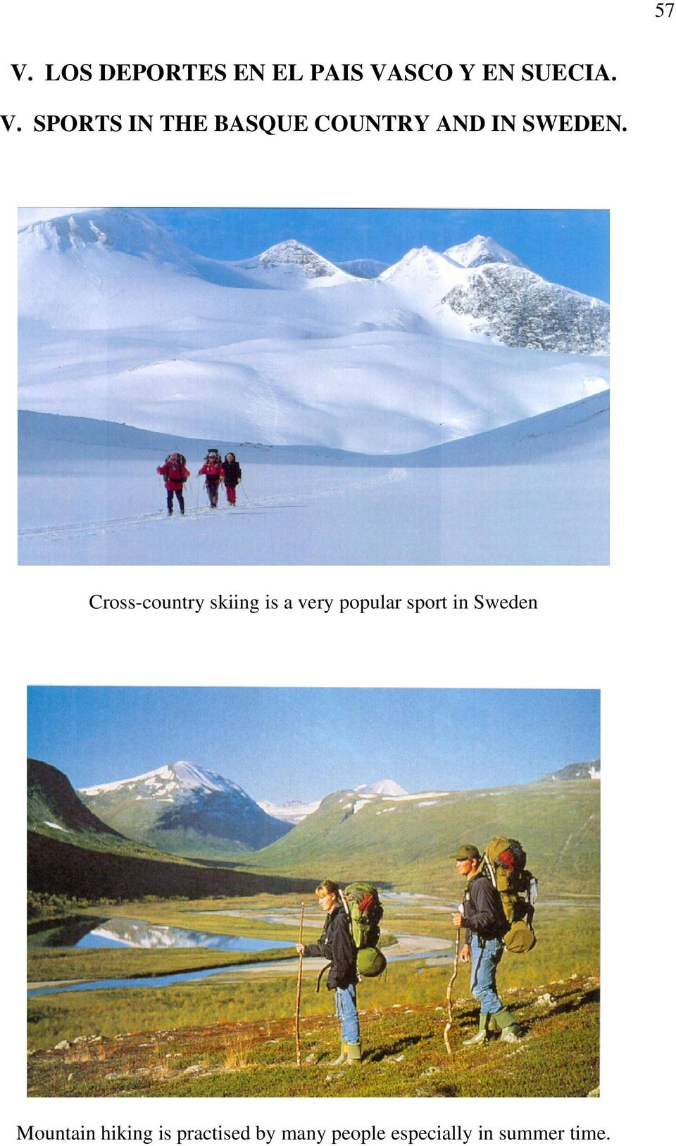 Mountain hiking is practised by many people especially