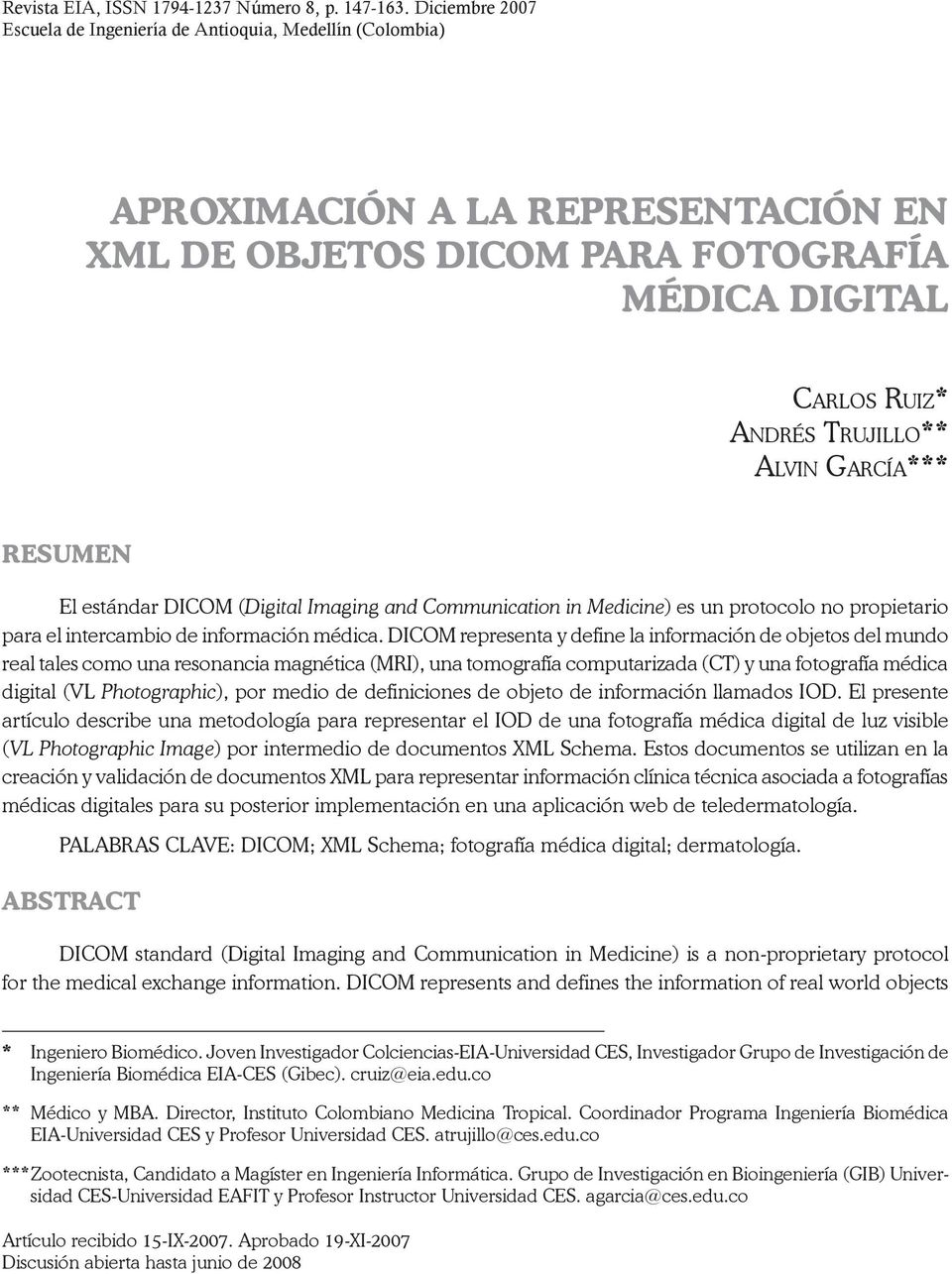 García*** RESUMEN El estándar DICOM (Digital Imaging and Communication in Medicine) es un protocolo no propietario para el intercambio de información médica.