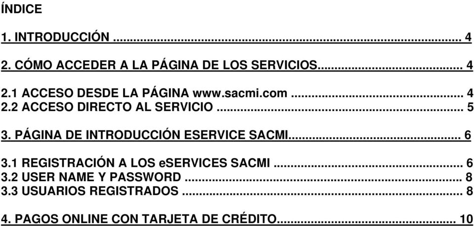 PÁGINA DE INTRODUCCIÓN ESERVICE SACMI... 6 3.1 REGISTRACIÓN A LOS eservices SACMI... 6 3.2 USER NAME Y PASSWORD.