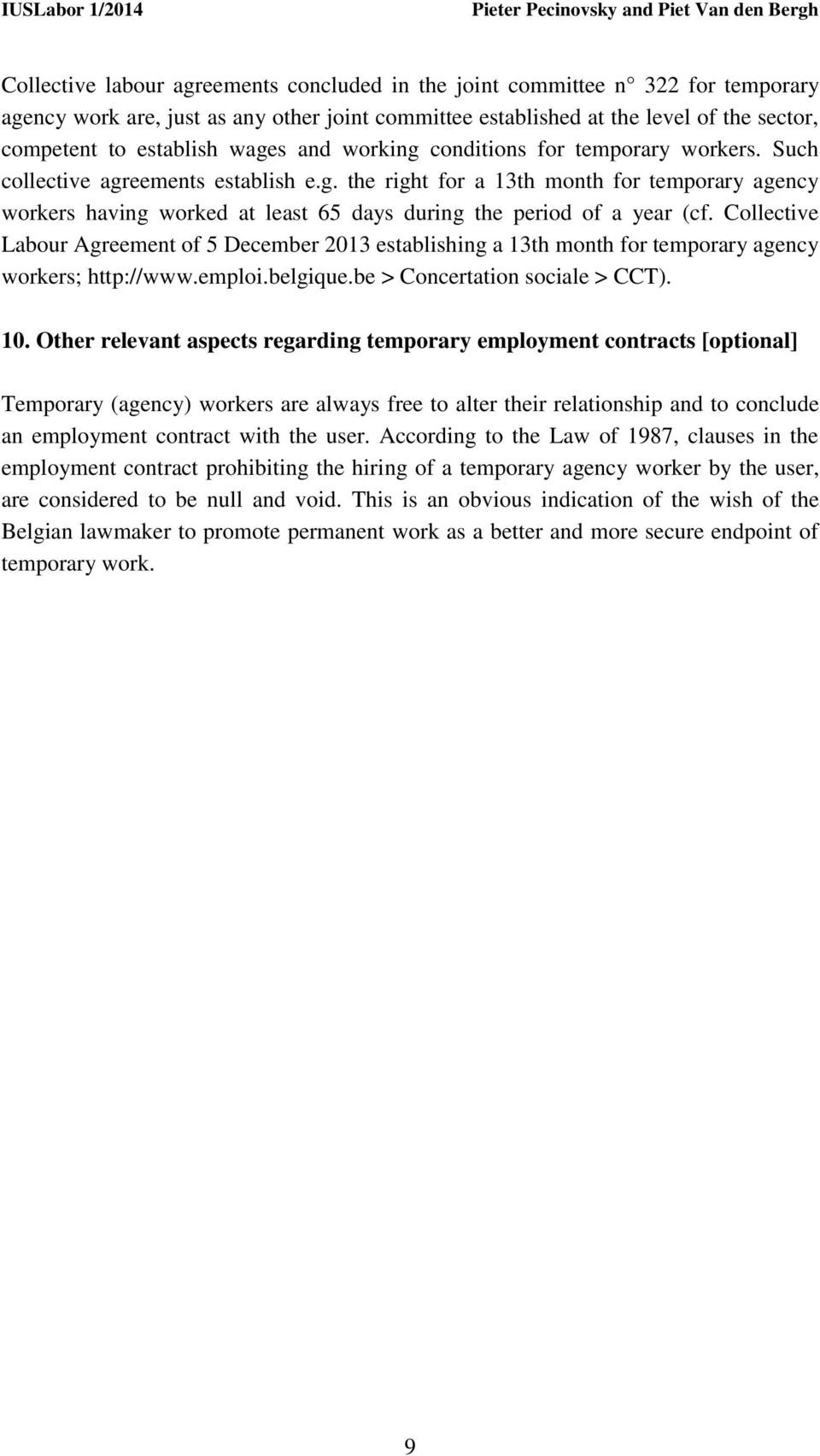 Collective Labour Agreement of 5 December 2013 establishing a 13th month for temporary agency workers; http://www.emploi.belgique.be > Concertation sociale > CCT). 10.