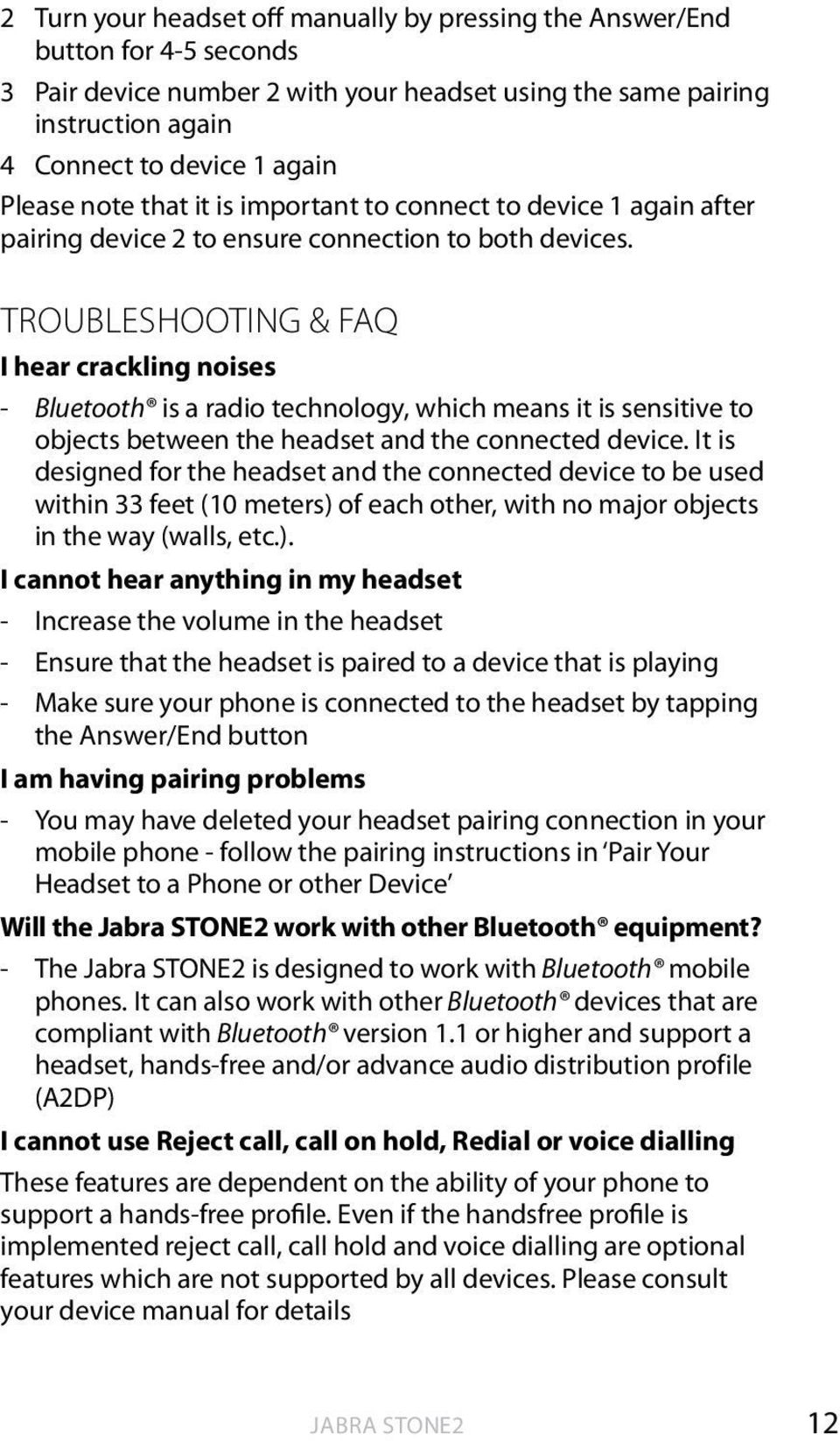 english TROUBLESHOOTING & FAQ I hear crackling noises - Bluetooth is a radio technology, which means it is sensitive to objects between the headset and the connected device.