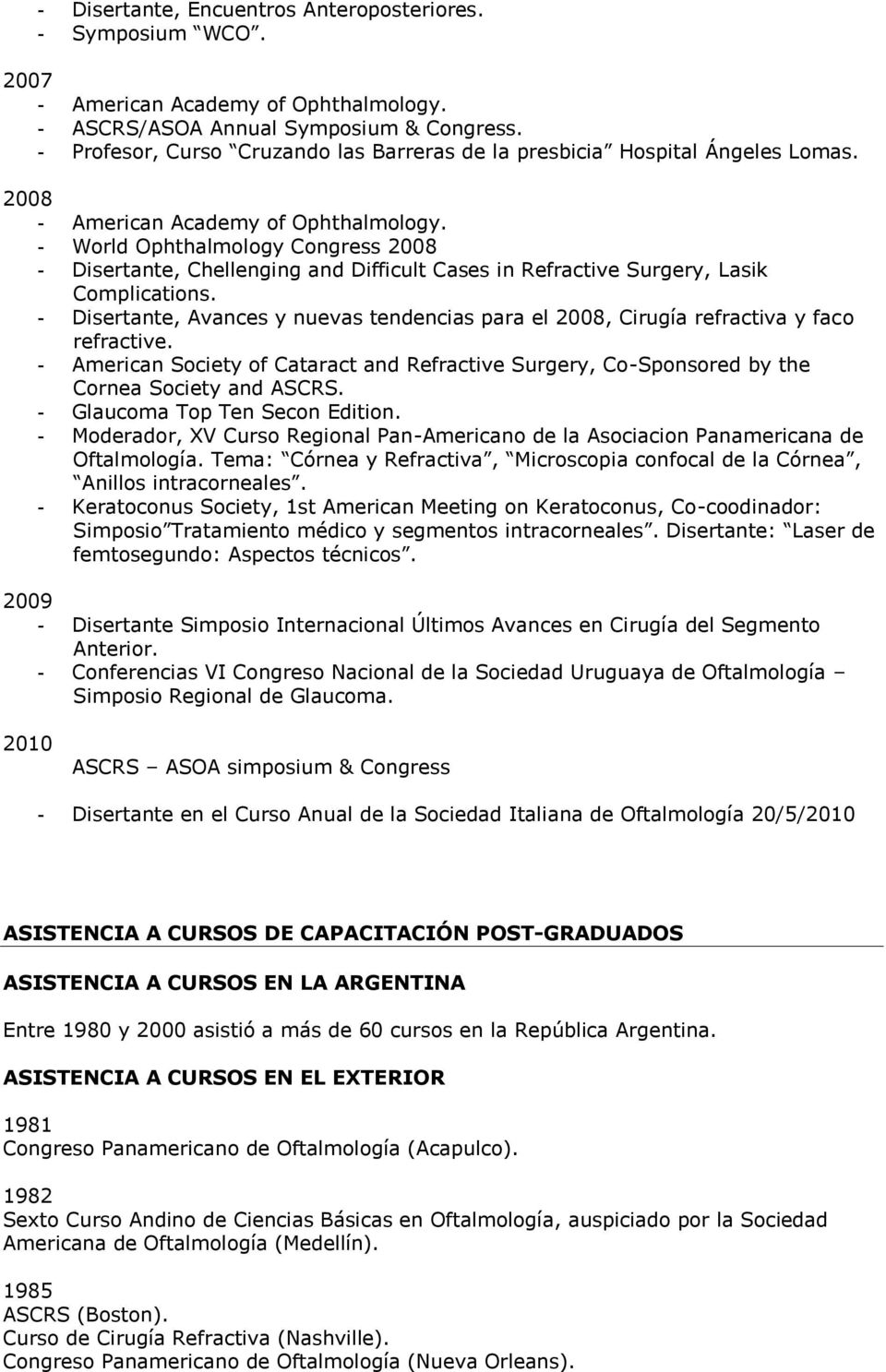 - World Ophthalmology Congress 2008 - Disertante, Chellenging and Difficult Cases in Refractive Surgery, Lasik Complications.