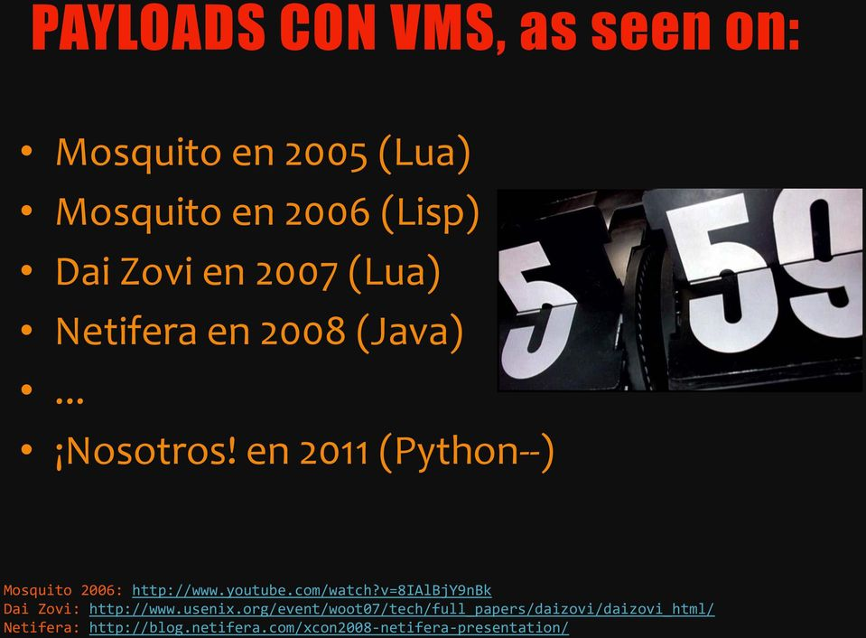 en 2011 (Python--) Mosquito 2006: http://www.youtube.com/watch?