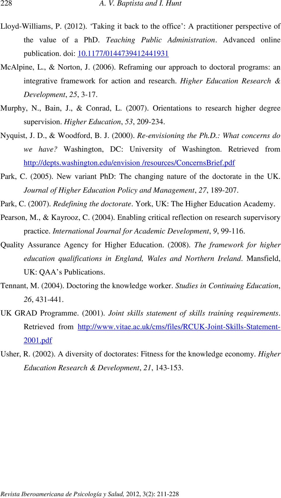Higher Education Research & Development, 25, 3-17. Murphy, N., Bain, J., & Conrad, L. (2007). Orientations to research higher degree supervision. Higher Education, 53, 209-234. Nyquist, J. D., & Woodford, B.