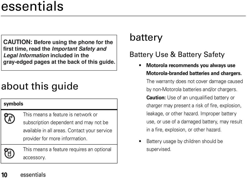 This means a feature requires an optional accessory. battery Battery Use & Battery Safety Motorola recommends you always use Motorola-branded batteries and chargers.