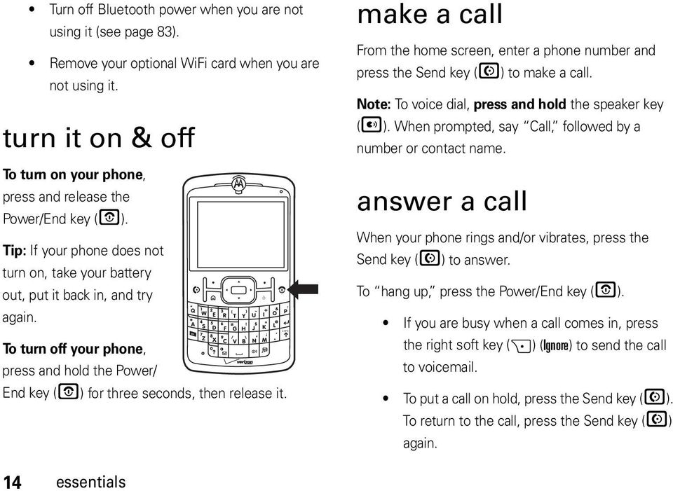To turn off your phone, press and hold the Power/ End key (O) for three seconds, then release it. ò make a call From the home screen, enter a phone number and press the Send key (N) to make a call.
