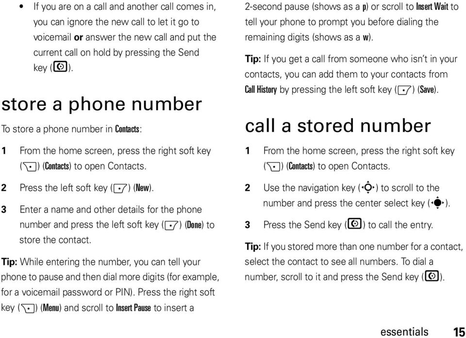 3 Enter a name and other details for the phone number and press the left soft key (-) (Done) to store the contact.