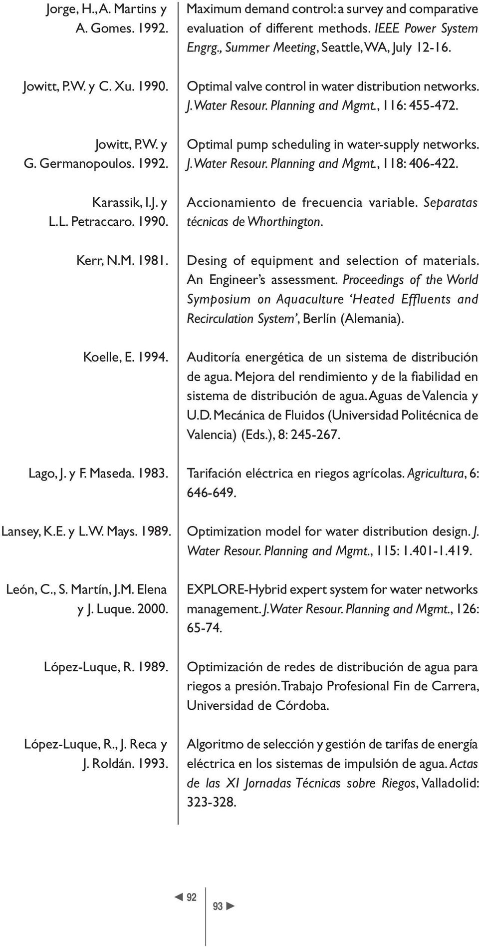 Germanopoulos. 1992. J. Water Resour. Planning and Mgmt., 118: 406-422. Karassik, I.J. y L.L. Petraccaro. 1990. Kerr, N.M. 1981. Koelle, E. 1994. Accionamiento de frecuencia variable.