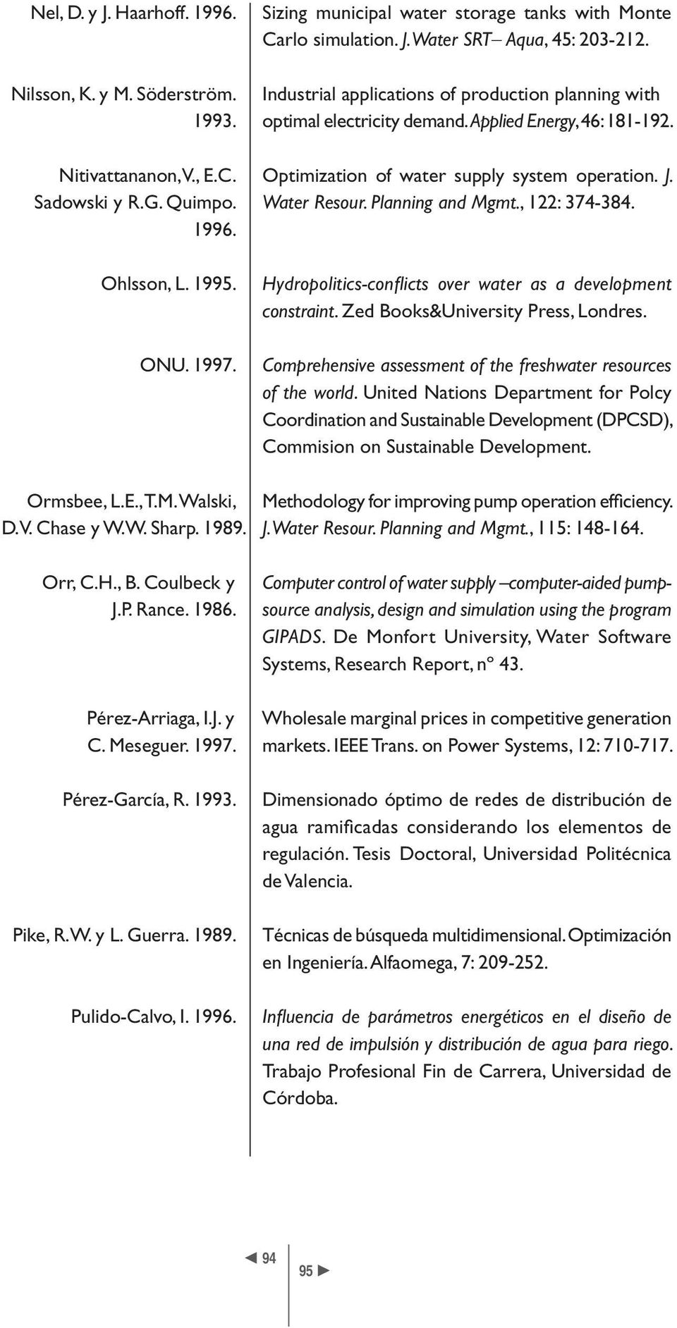 Sadowski y R.G. Quimpo. Water Resour. Planning and Mgmt., 122: 374-384. 1996. Ohlsson, L. 1995. ONU. 1997. Hydropolitics-confl icts over water as a development constraint.