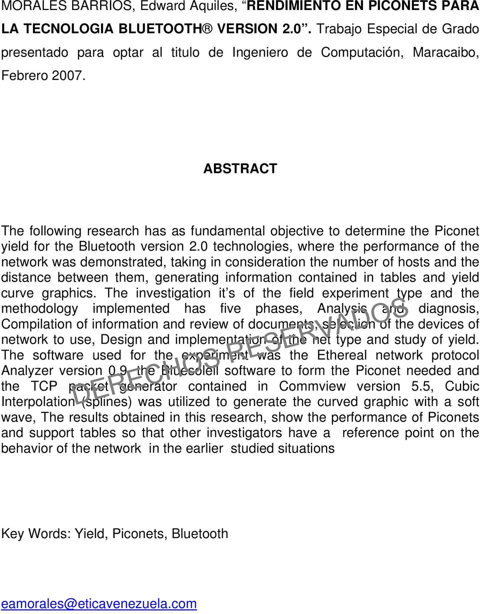 ABSTRACT The following research has as fundamental objective to determine the Piconet yield for the Bluetooth version 2.