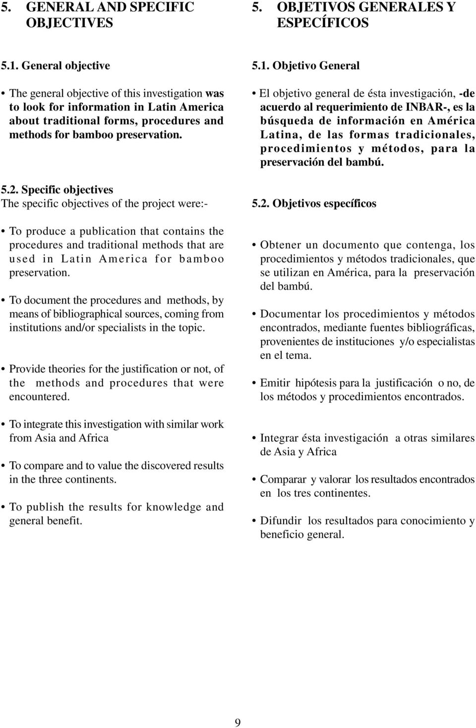 Specific objectives The specific objectives of the project were:- To produce a publication that contains the procedures and traditional methods that are used in Latin America for bamboo preservation.
