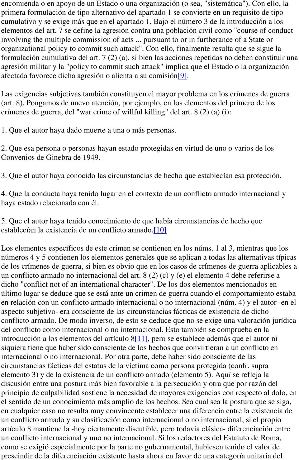 "Bajo el número 3 de la introducción a los elementos del art. 7 se define la agresión contra una población civil como ""course of conduct involving the multiple commission of acts."