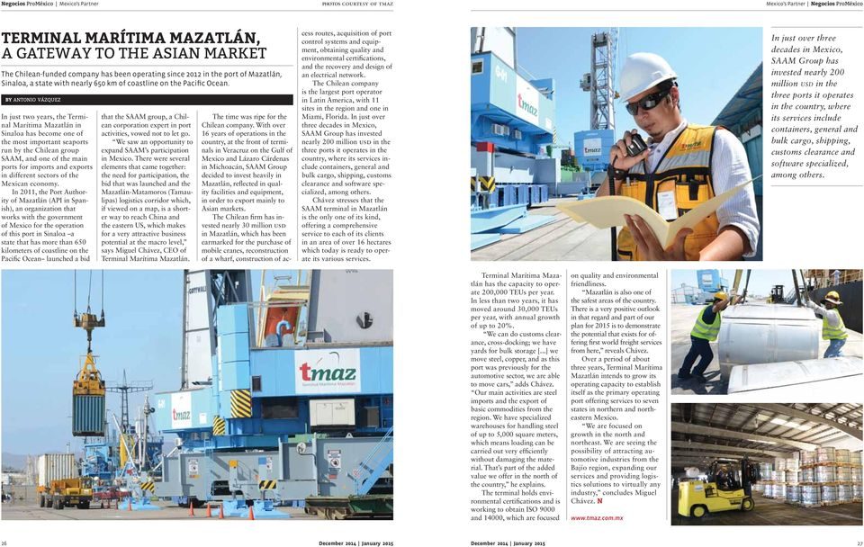 by antonio vázquez In just two years, the Terminal Marítima Mazatlán in Sinaloa has become one of the most important seaports run by the Chilean group SAAM, and one of the main ports for imports and
