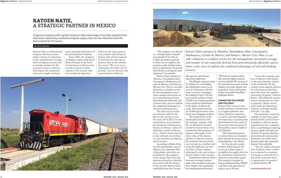 by omar magaña Katoen Natie, a multinational company that has accumulated a century of experience in the comprehensive management of logistics services, has a strategic position for the economic