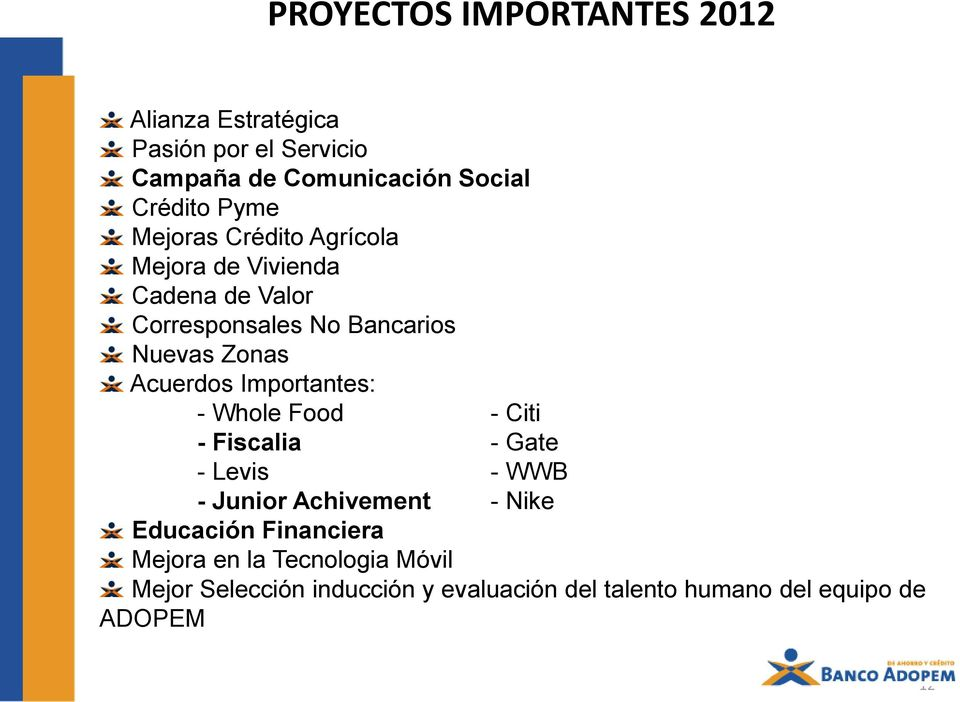 Acuerdos Importantes: - Whole Food - Citi - Fiscalia - Gate - Levis - WWB - Junior Achivement - Nike Educación