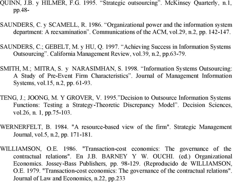 SMITH, M.; MITRA, S. y NARASIMHAN, S. 1998. Information Systems Outsourcing: A Study of Pre-Event Firm Characteristics. Journal of Management Information Systems, vol.15, n.2, pp. 61-93. TENG, J.
