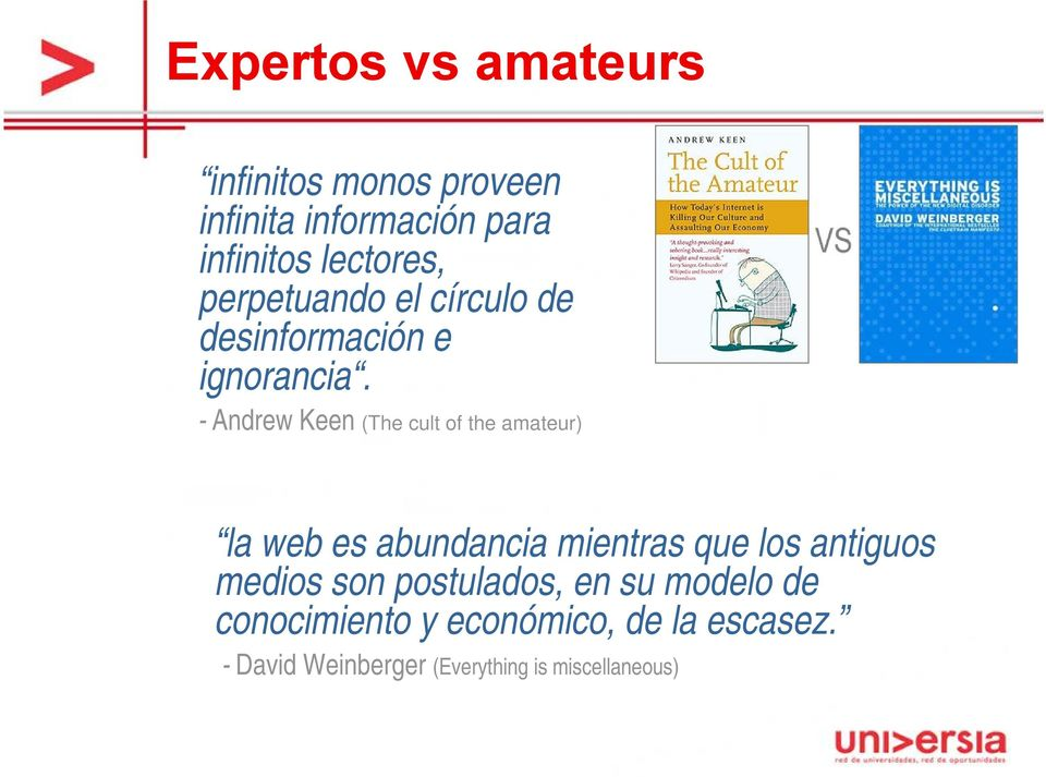 - Andrew Keen (The cult of the amateur) la web es abundancia mientras que los antiguos