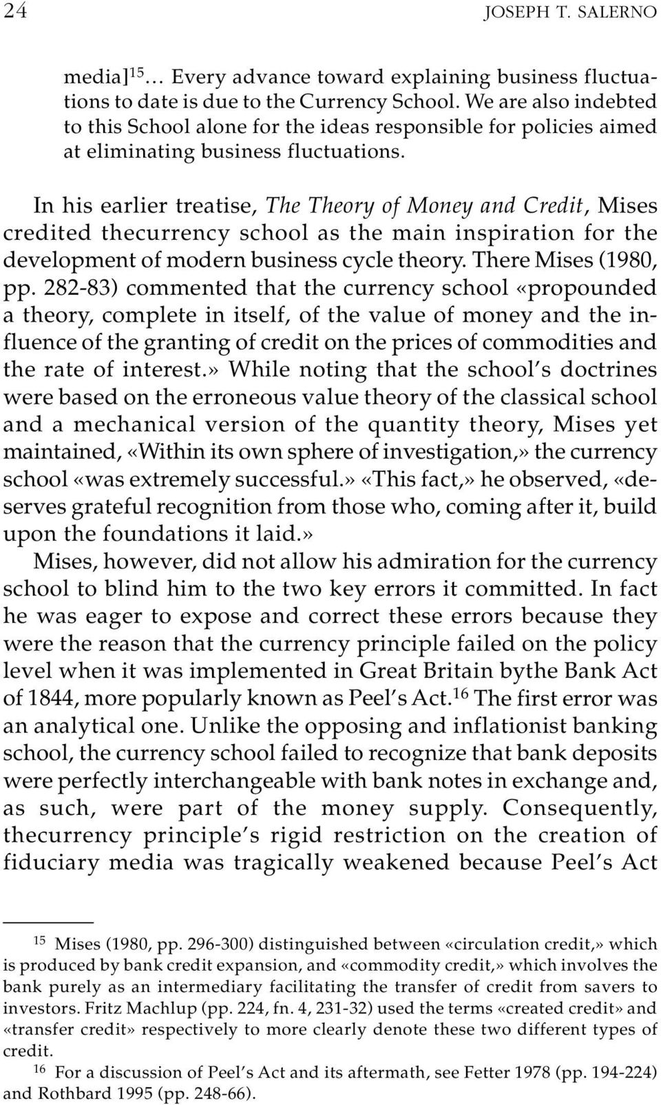 In his earlier treatise, The Theory of Money and Credit, Mises credited thecurrency school as the main inspiration for the development of modern business cycle theory. There Mises (1980, pp.