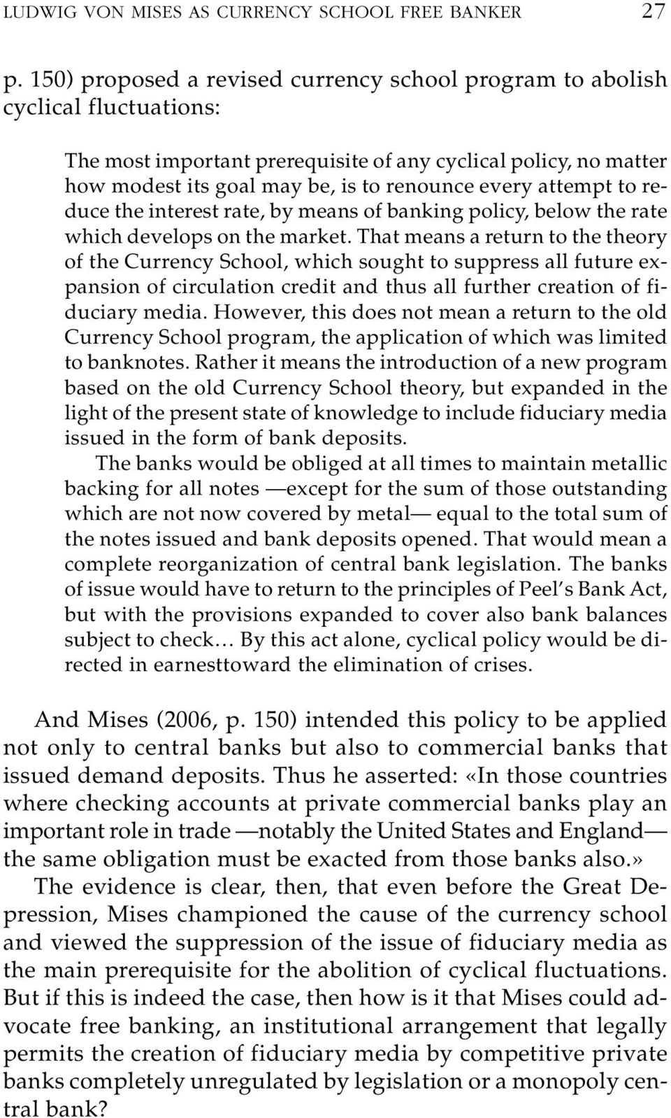 attempt to re - duce the interest rate, by means of banking policy, below the rate which develops on the market.