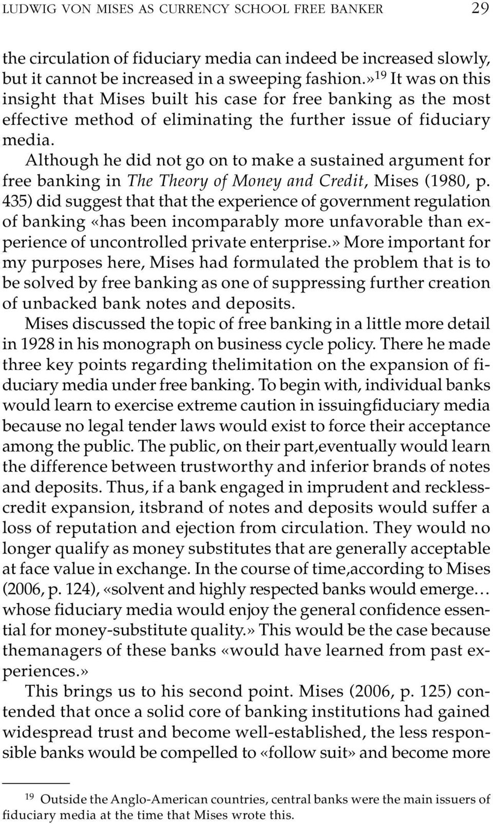 Although he did not go on to make a sustained argument for free banking in The Theory of Money and Credit, Mises (1980, p.
