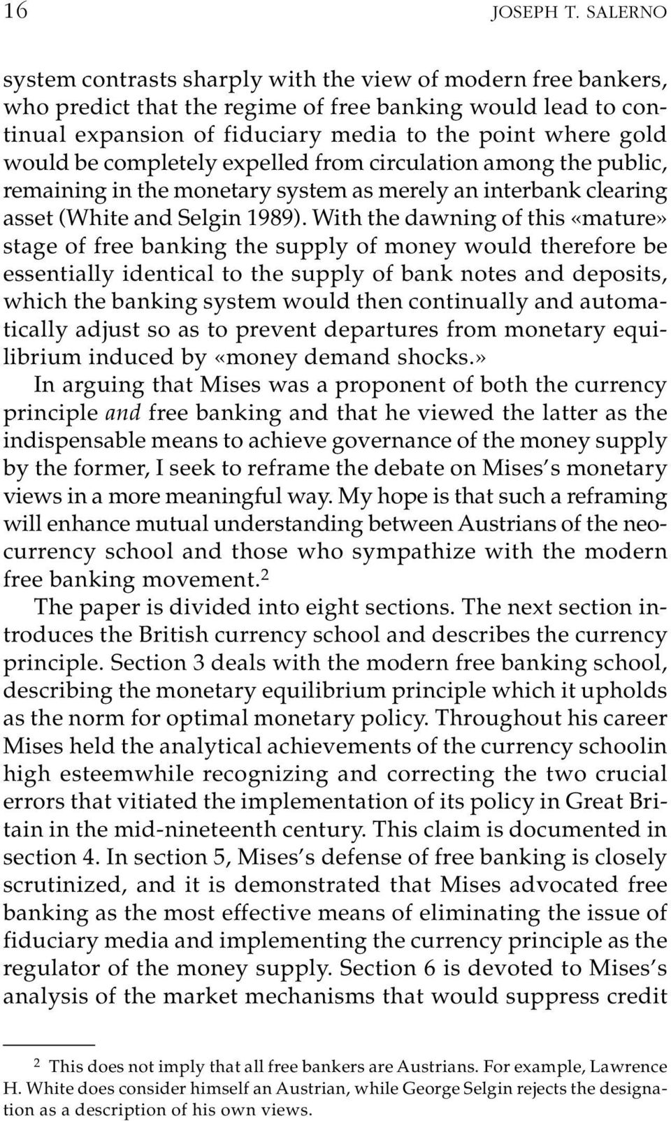 would be completely expelled from circulation among the public, remaining in the monetary system as merely an interbank clearing asset (White and Selgin 1989).