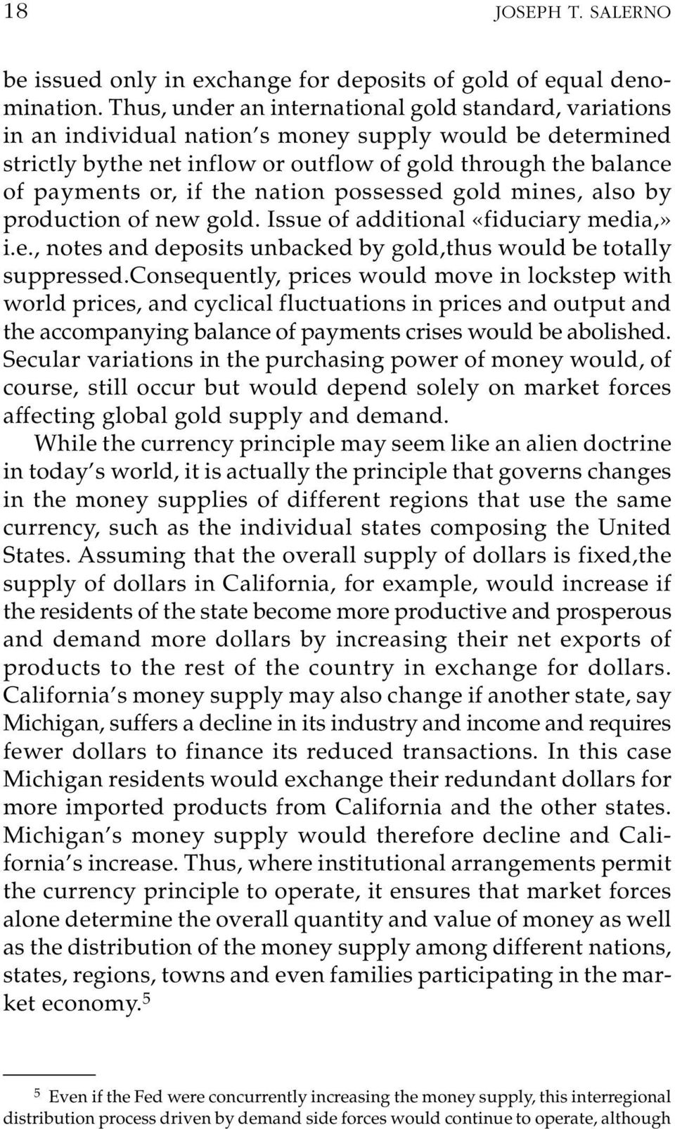 the nation possessed gold mines, also by production of new gold. Issue of additional «fiduciary media,» i.e., notes and deposits unbacked by gold,thus would be totally suppressed.