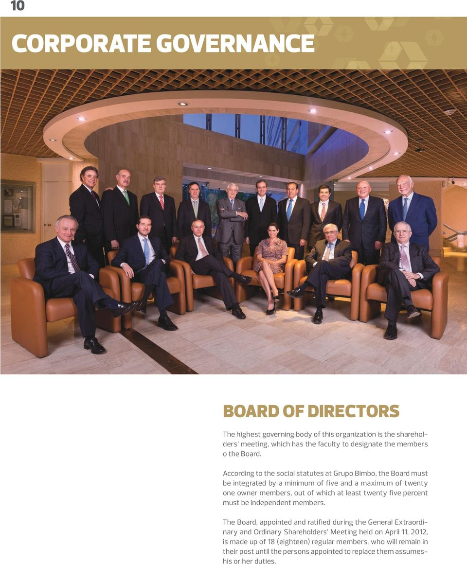 According to the social statutes at Grupo Bimbo, the Board must be integrated by a minimum of five and a maximum of twenty one owner members, out of which at least