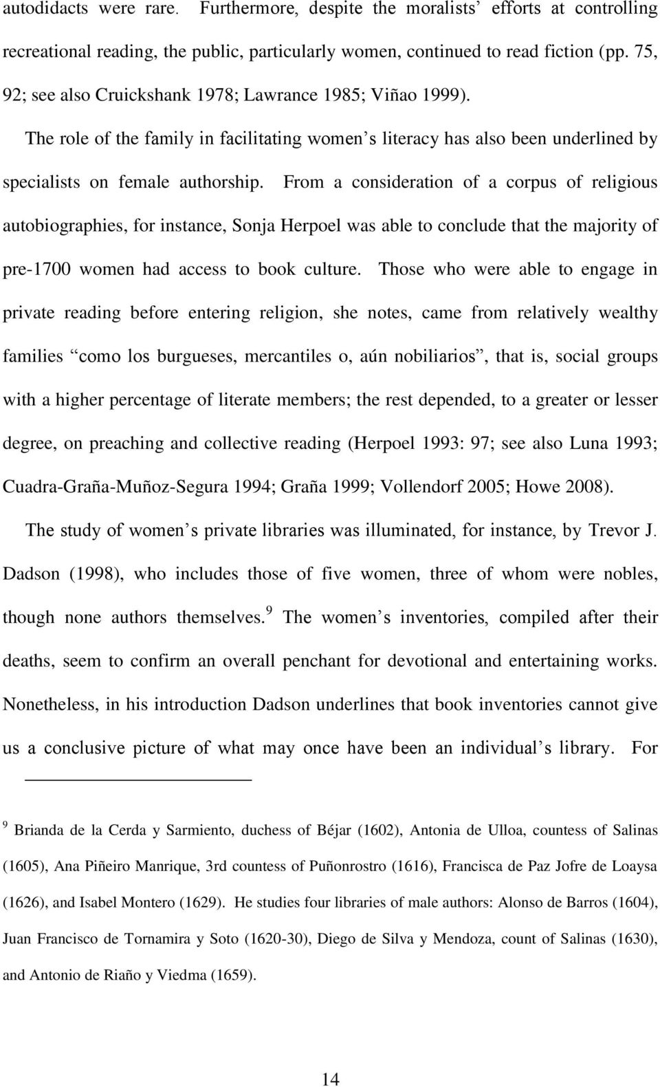 From a consideration of a corpus of religious autobiographies, for instance, Sonja Herpoel was able to conclude that the majority of pre-1700 women had access to book culture.