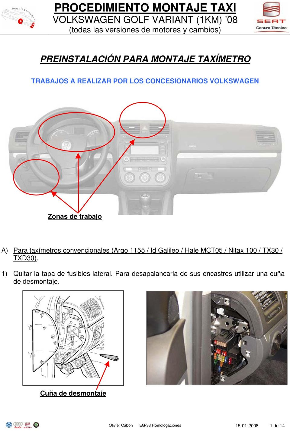 (Argo 1155 / Id Galileo / Hale MCT05 / Nitax 100 / TX30 / TXD30). 1) Quitar la tapa de fusibles lateral.