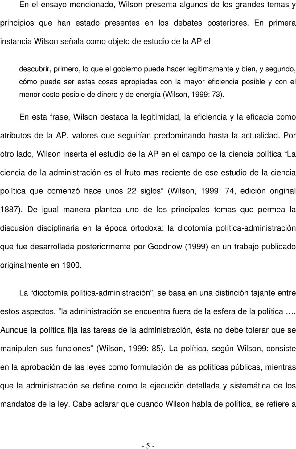 mayor eficiencia posible y con el menor costo posible de dinero y de energía (Wilson, 1999: 73).